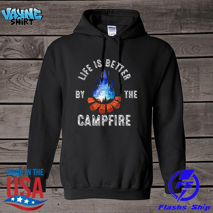 Life is better by the campfire s hoodie