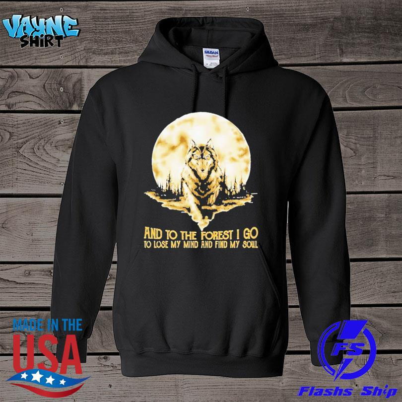 Moon wolf and into the forest I go to lose my mind and find my soul s hoodie