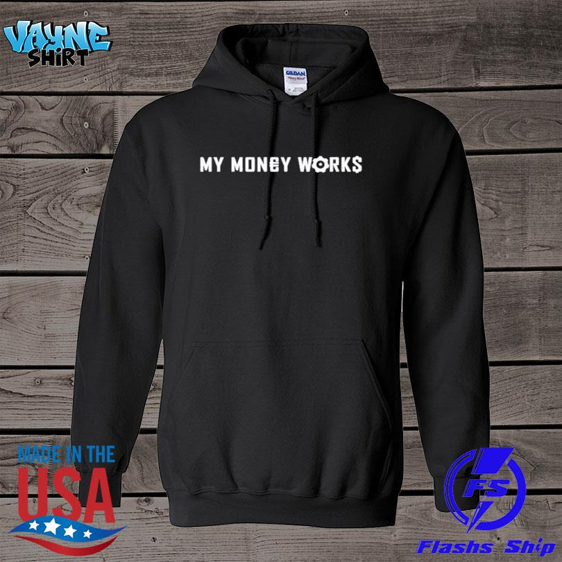 My money works for me s hoodie