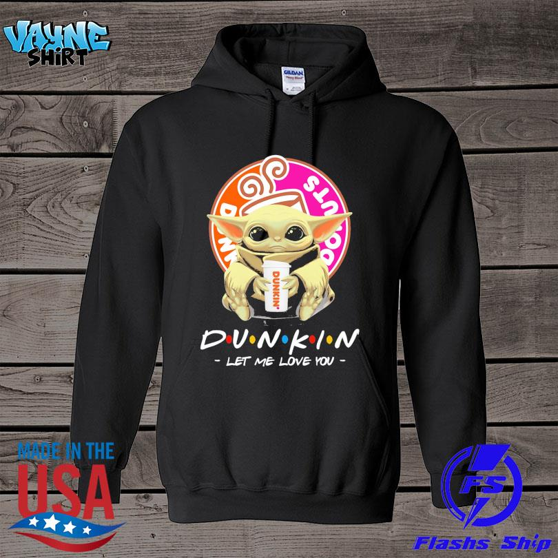 Official Baby Yoda drink Dunkin' Donuts' let me love you s hoodie