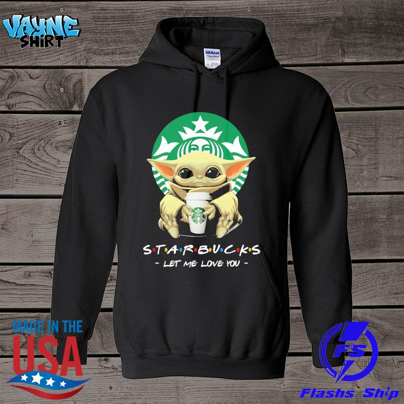 Official Baby Yoda drink starbucks let me love you s hoodie