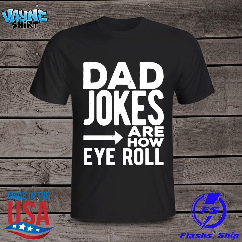 Official Dad Jokes Are How Eye Roll shirt