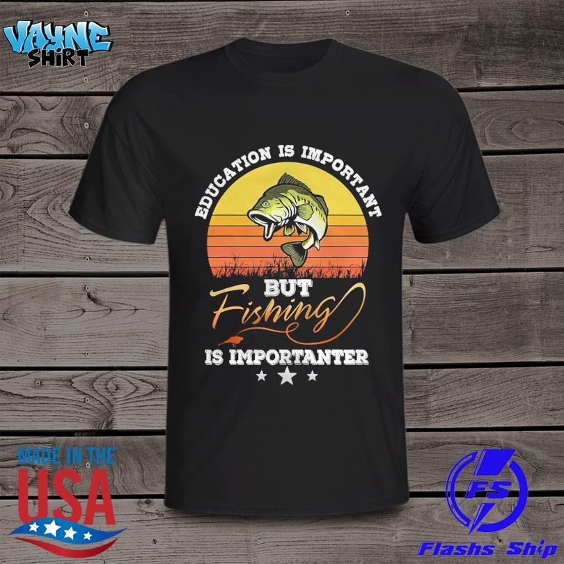 Official Education is important but fishing is importanter vintage shirt