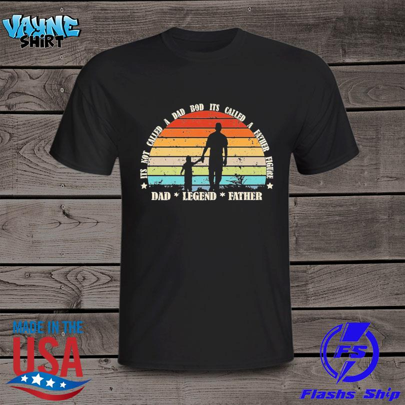 Official Its not a dad bod its a father figure dad legend father vintage shirt
