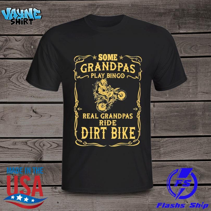 Official Motocross rider some grandpas play bingo real grandpas ride dirt bikes shirt