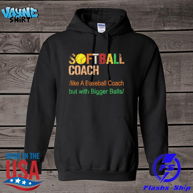 Official Softball coach like a baseball coach but with bigger balls s hoodie
