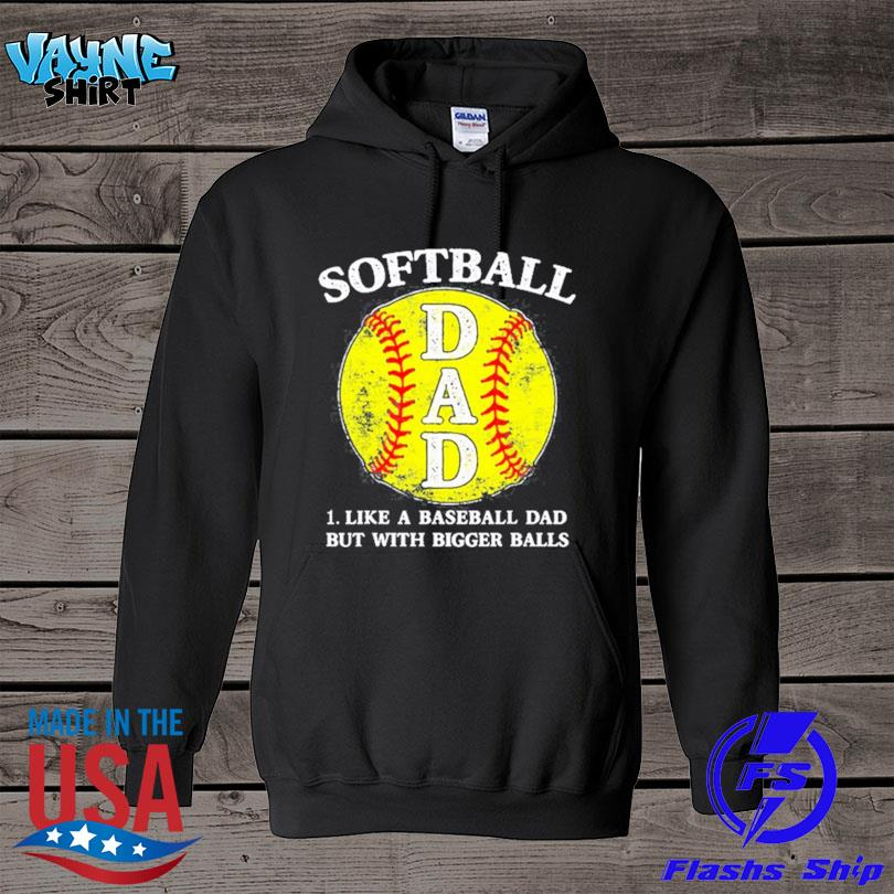 Official Softball dad like a baseball but with bigger balls s hoodie
