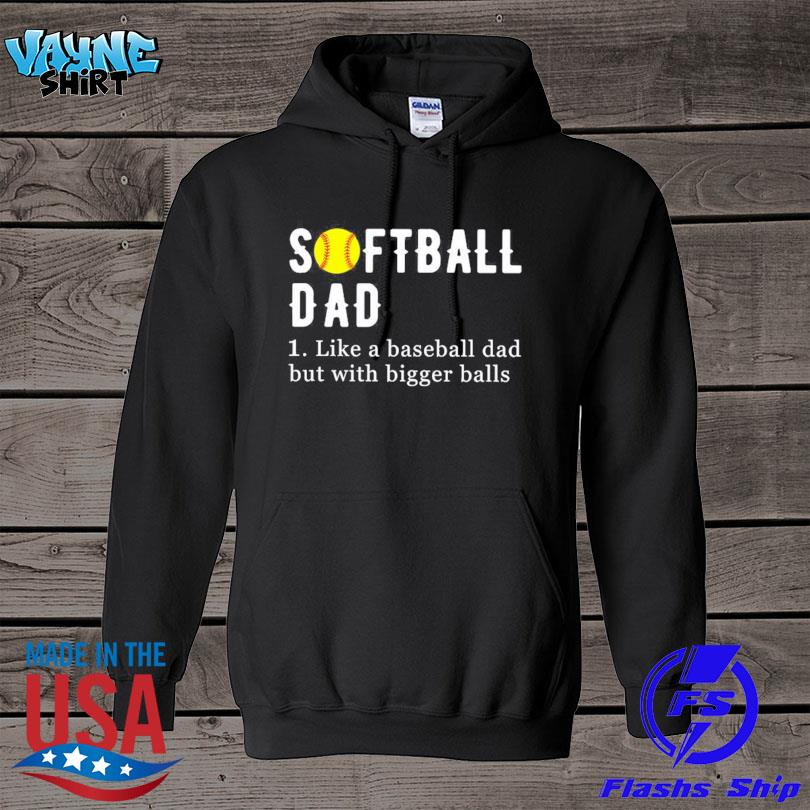 Official Softball dad like a baseball dad but with bigger balls s hoodie