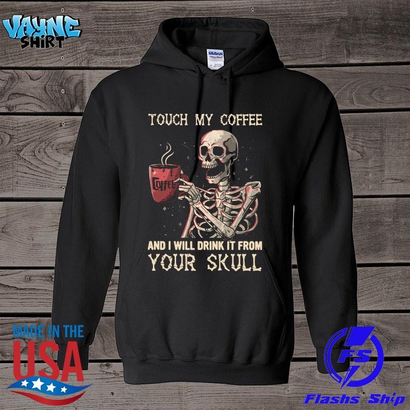 Official Touch my coffee and I will drink it from your skull s hoodie