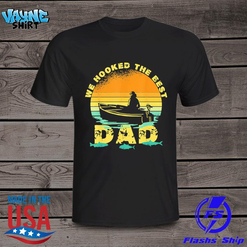 Official We hooked the best dad fishing fathers day 2021 vintage shirt