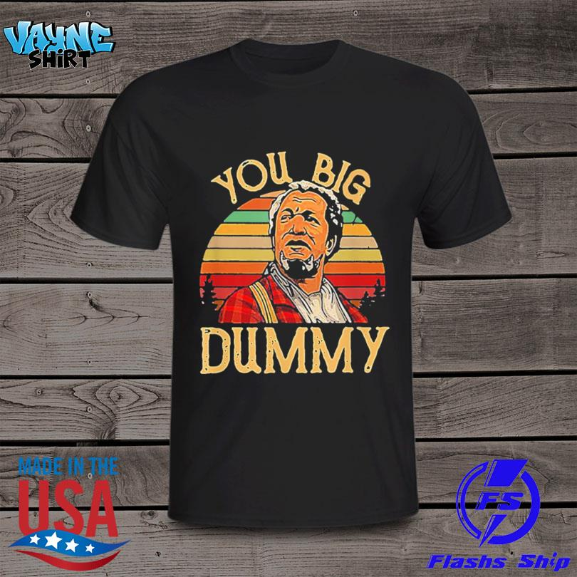 Official You big dummy essential sanford and son vintage shirt