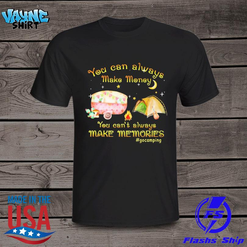 Official You can always make money you can't always make memories #gocamping shirt