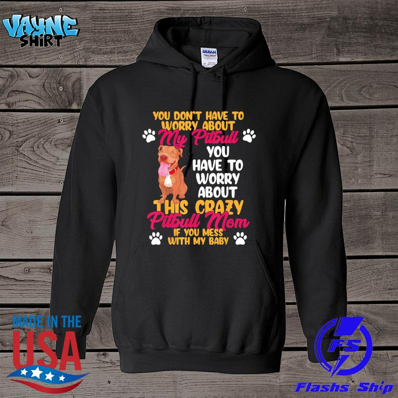 Official You don't have to worry about my Pitbull s hoodie