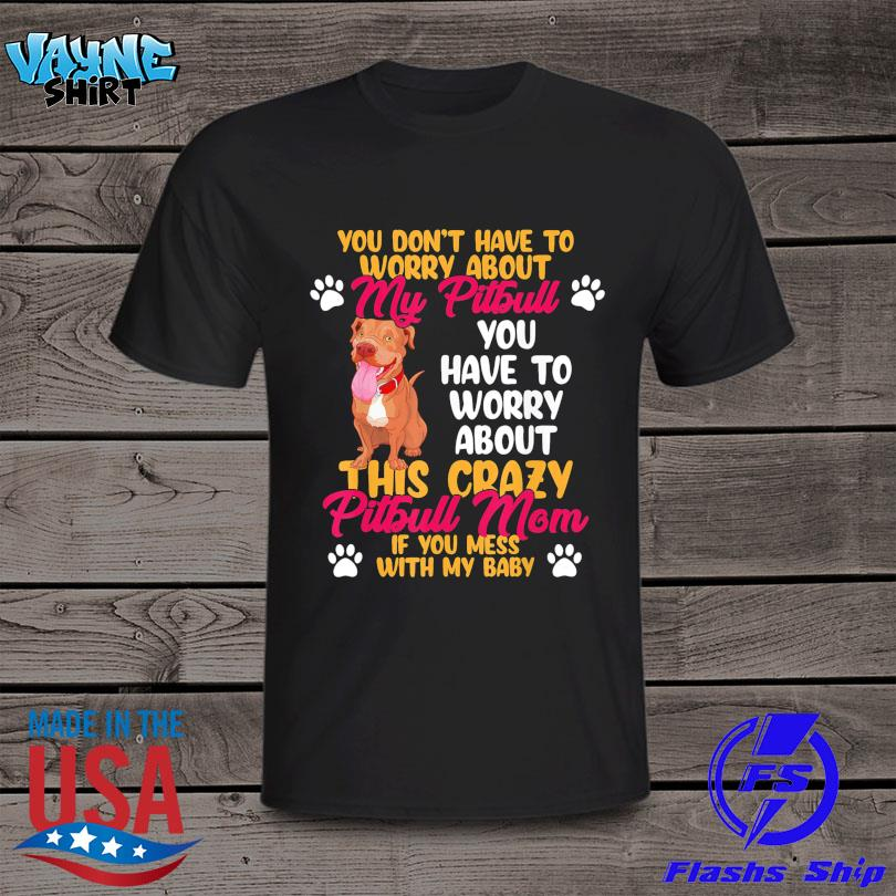 Official You don't have to worry about my Pitbull shirt
