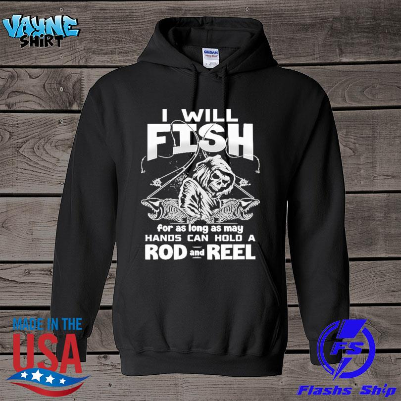 Skull I will fish for as long as many hands can hold a rod and reel s hoodie