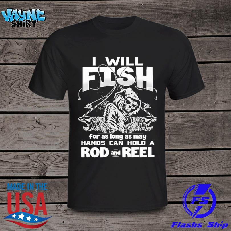 Skull I will fish for as long as many hands can hold a rod and reel shirt