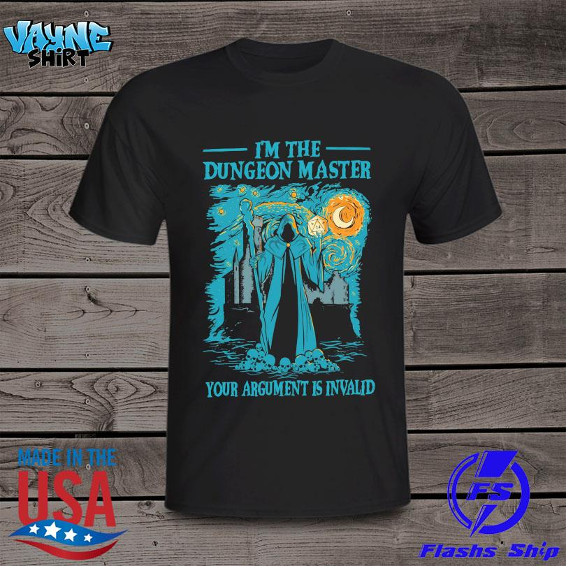 I'm the Dungeon Master your argument is invalid shirt