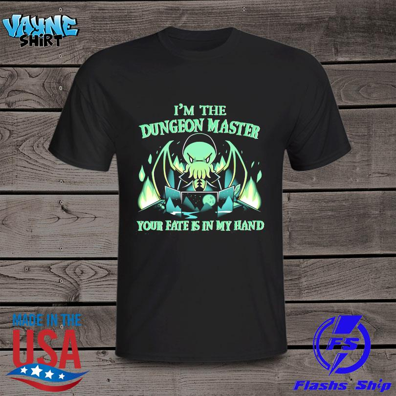 I'm the Dungeon Master your fate is in my hand shirt