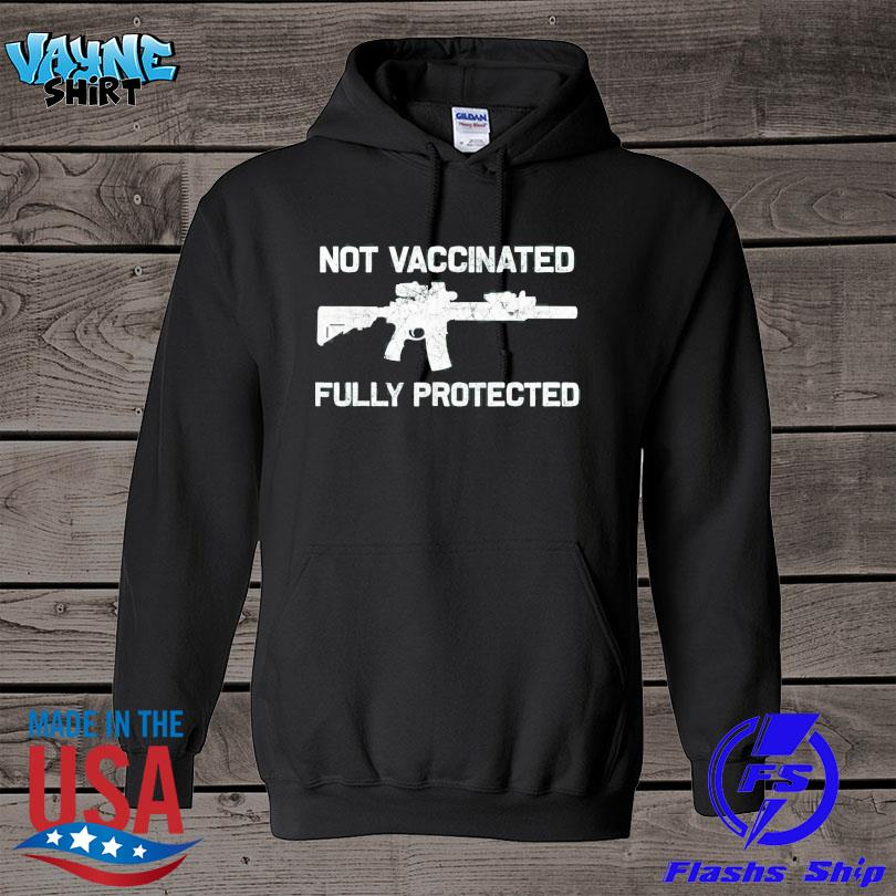 Official 2a not vaccinated but fully protected pro gun anti vaccine s hoodie