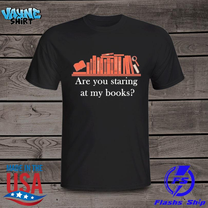 Official Are you staring at my books shirt