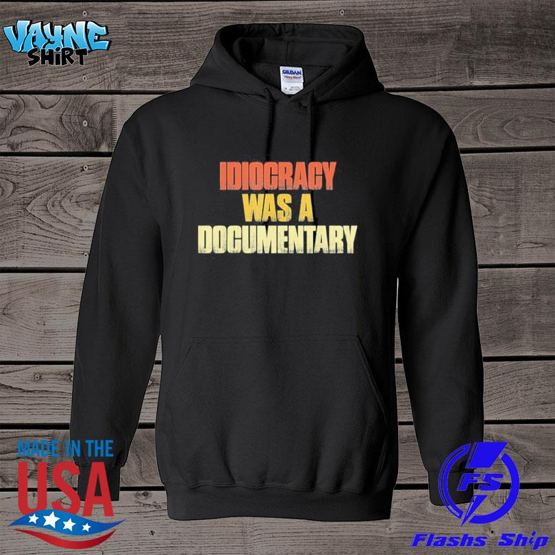 Official Idiocracy was a Documentary s hoodie