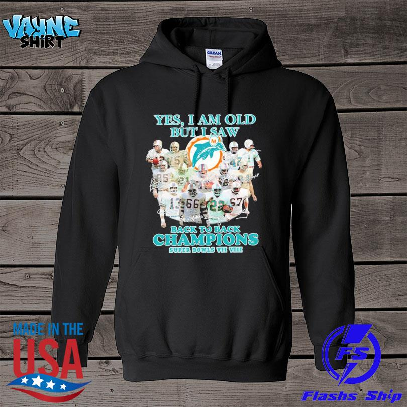 Official Miami Dolphins yes I am old but I saw back to back Champions super bowls signatures s hoodie