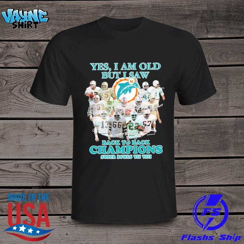 Official Miami Dolphins yes I am old but I saw back to back Champions super bowls signatures shirt