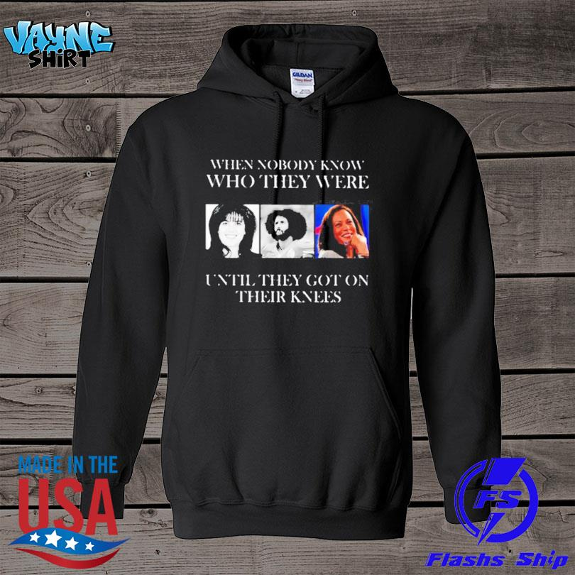 Official When nobody know who they were until they got on their knees s hoodie