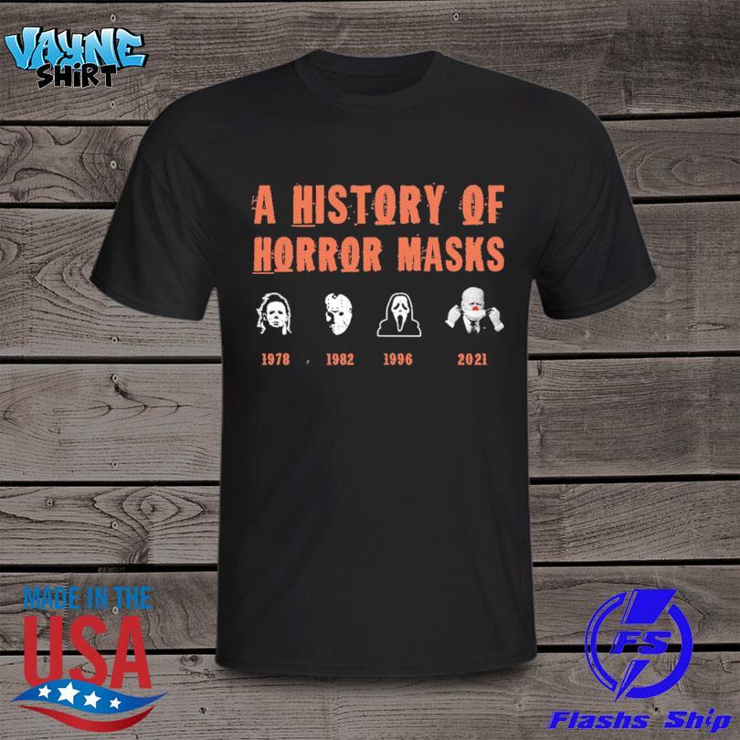 A History of Horror Mask Michael Myers Jason Voorhees Ghostface and Joe Biden shirt