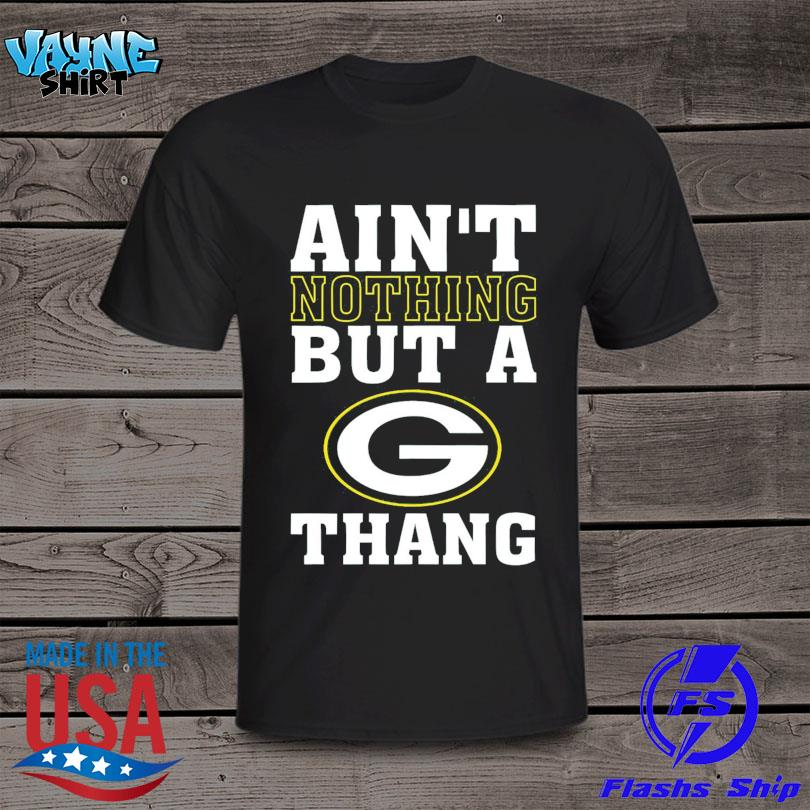 Ain't nuthin but a g thang Green Bay Packers shirt