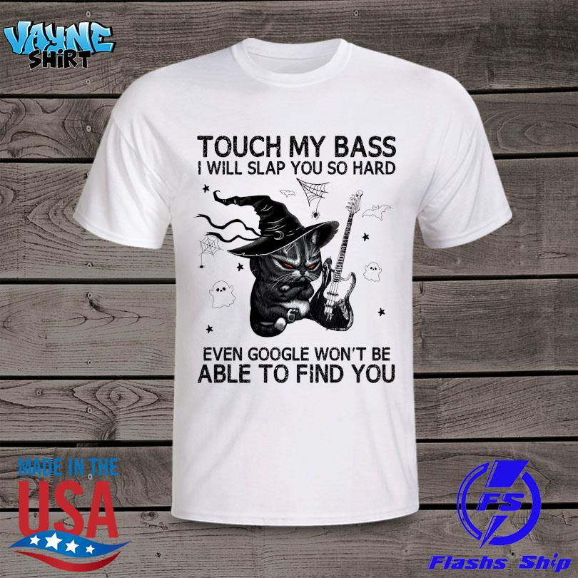 Black Cat touch my bass I will slap you so hard even google won't be able to find you Halloween shirt