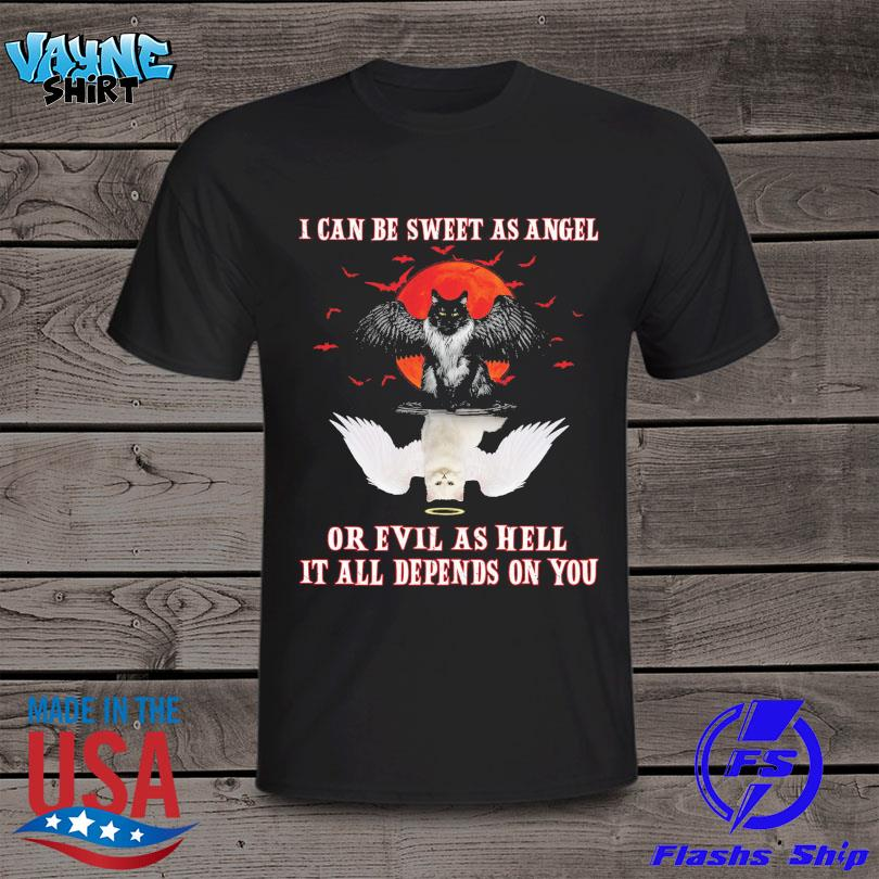 Cat water reflection I can be sweet as angle or evil as hell it all depends on you shirt