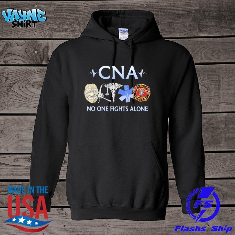 Cna Nurse no one fights alone s hoodie