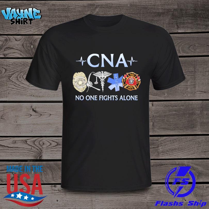 Cna Nurse no one fights alone shirt