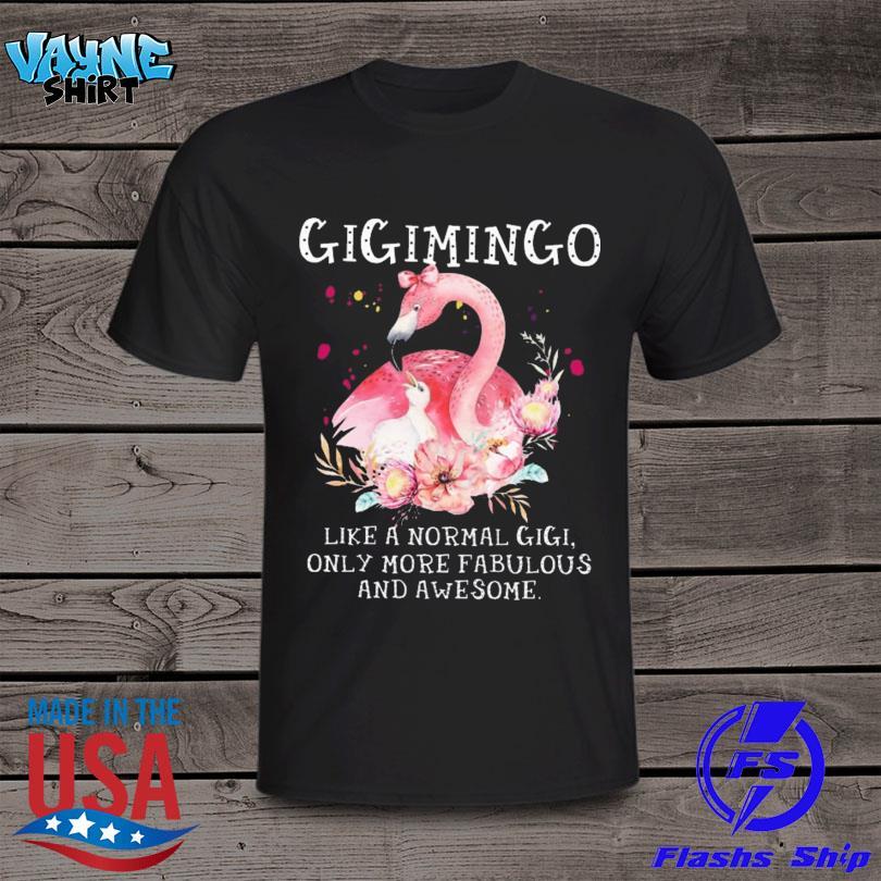 Flamingo GigiMingo Like A Normal Gigi Only More Fabulous And Awesome Shirt