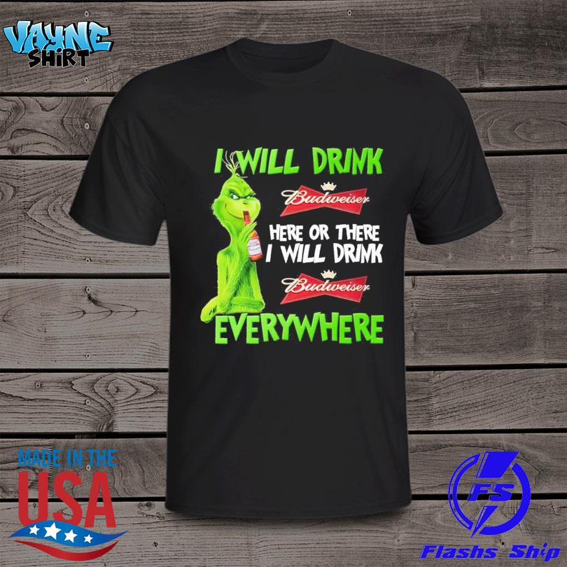 Grinch I will drink Budweiser here or there I will drink Budweiser everywhere shirt