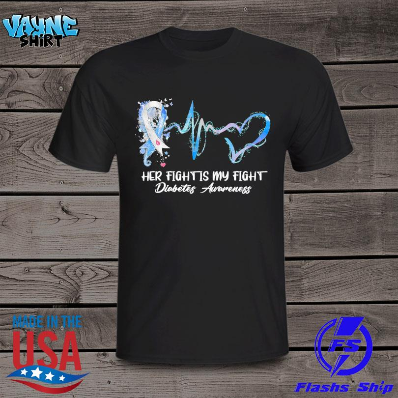Heartbeat her fight is my fight Diabetes Awareness shirt