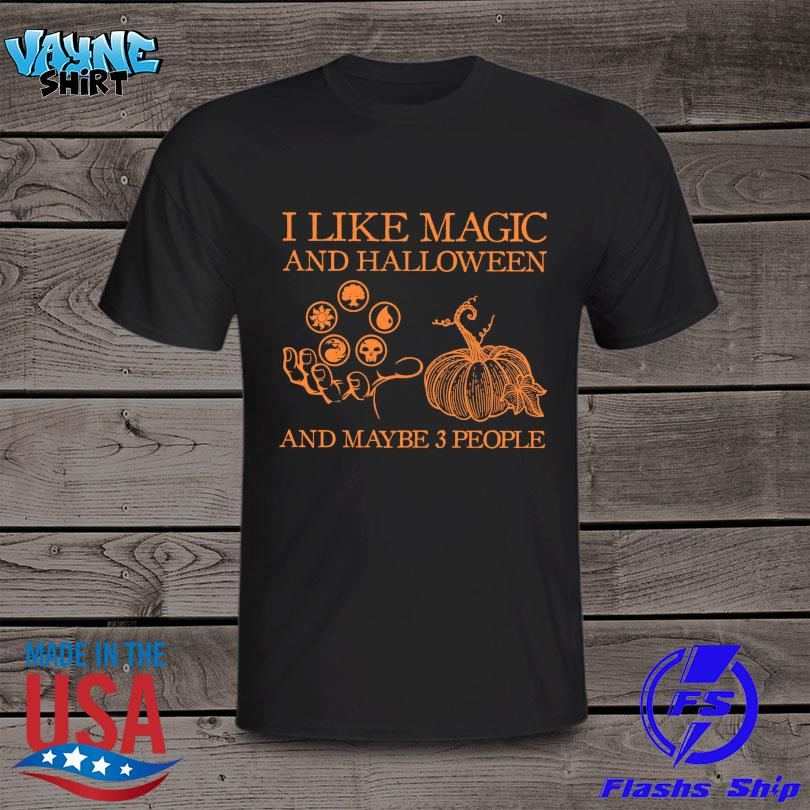 I like Magic and Halloween and maybe 3 people shirt
