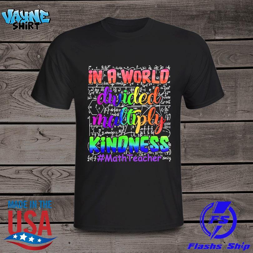 In a world divided multiply kindness #mathTeacher shirt