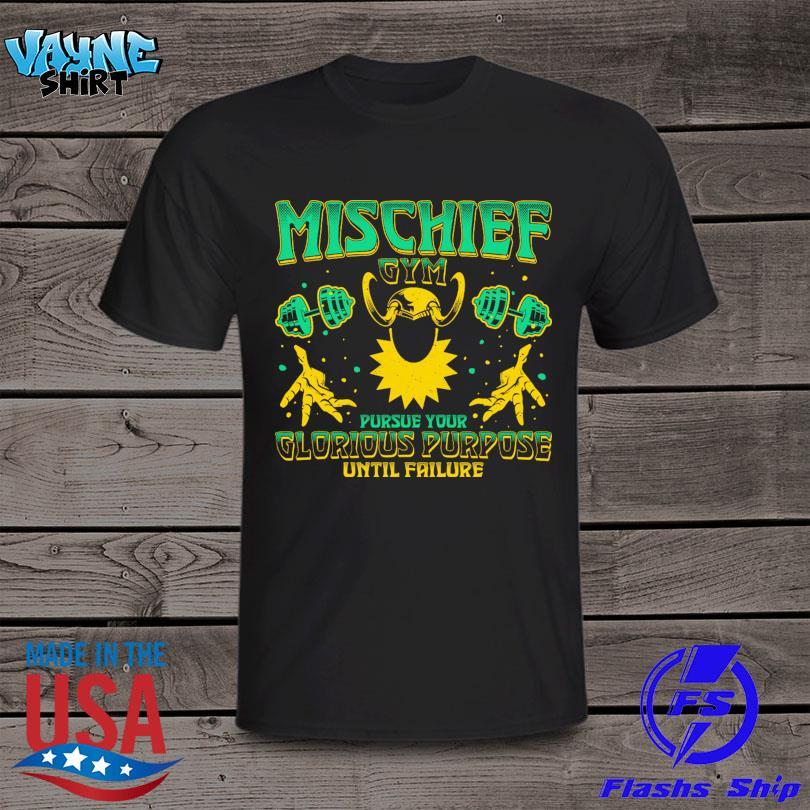 Mischief gym purse your glorious purpose until failure shirt