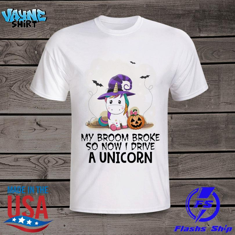 My broom broke so now I drive a Unicorn Halloween shirt