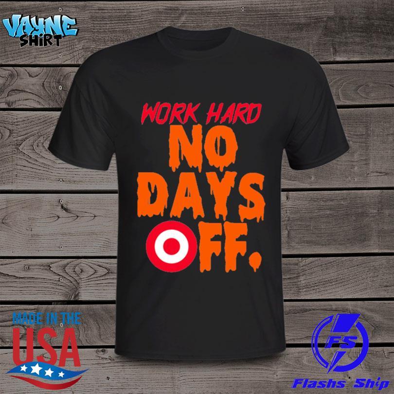 Work hard no days off Target shirt