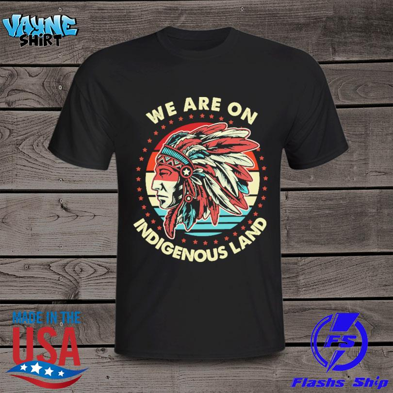 Native American we are one Indigenous land vintage shirt