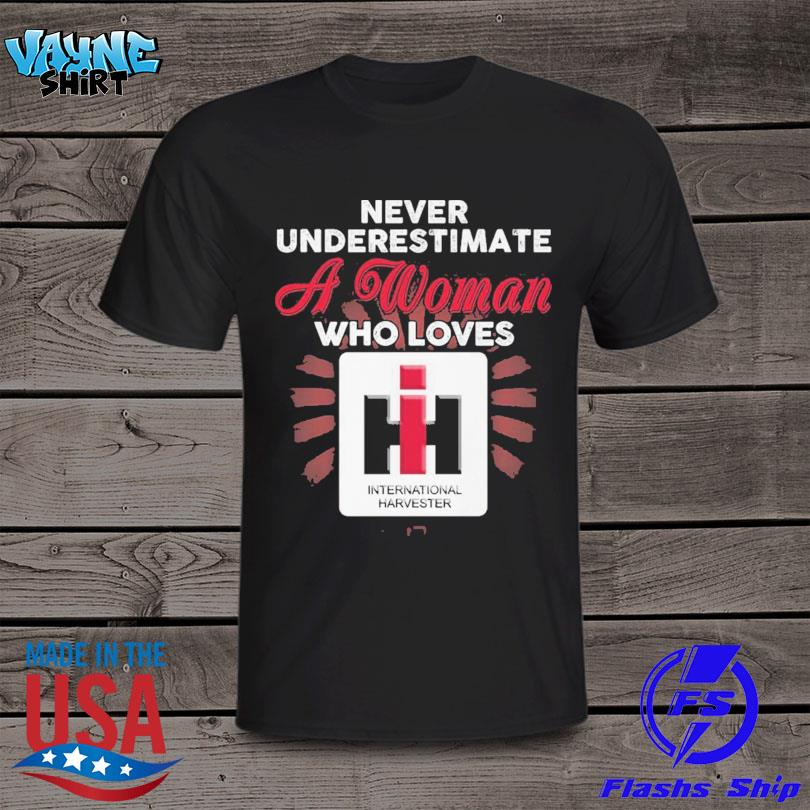 Never underestimate a woman who loves International Harvester shirt