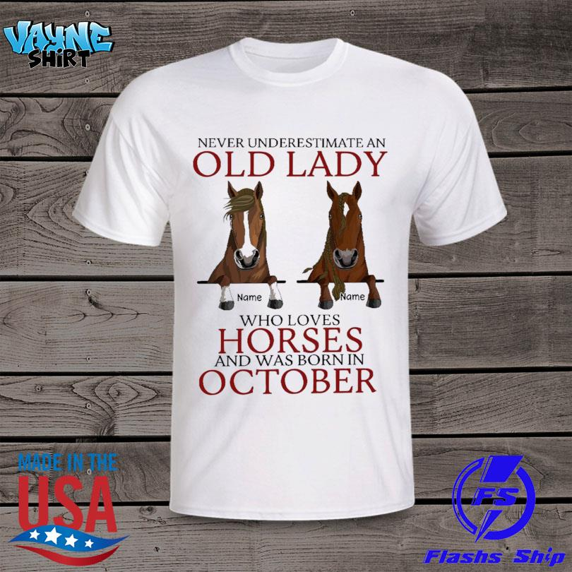 Never underestimate an old lady who love Horses and was born in October shirt