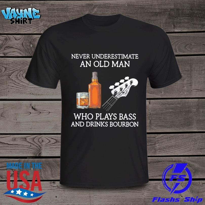 Never underestimate an old man who plays bass and drinks Bourbon shirt
