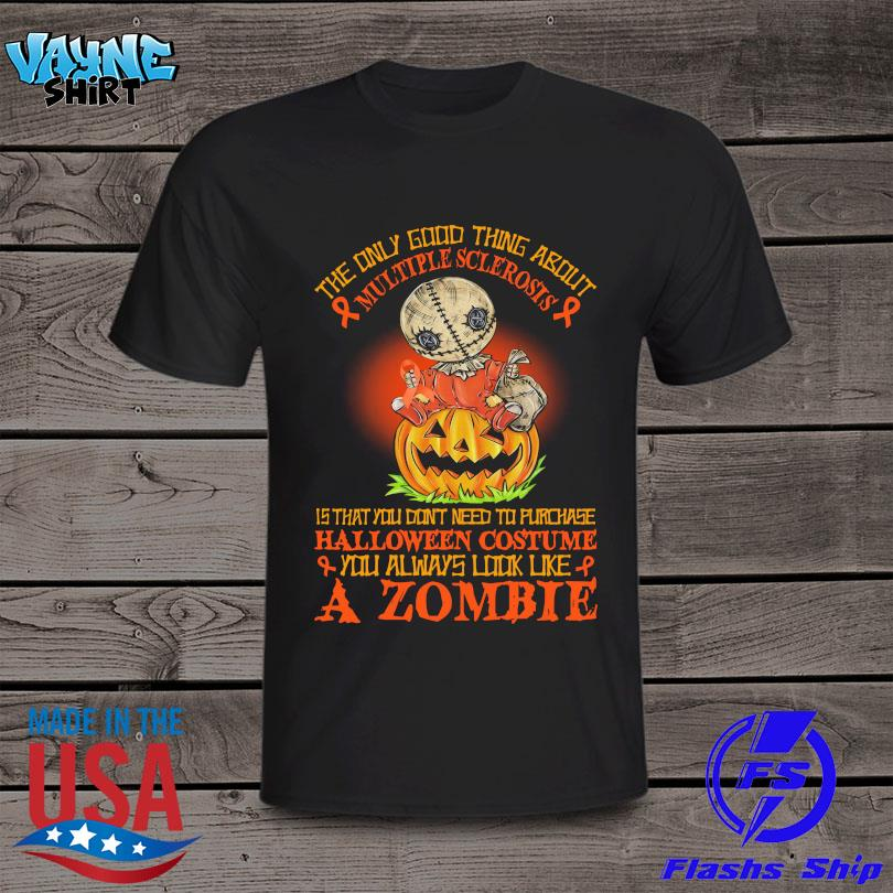 Sam Horror the only good thing about Multiple Sclerosis is that you don't need to purchase halloween you always look like a Zombie shirt