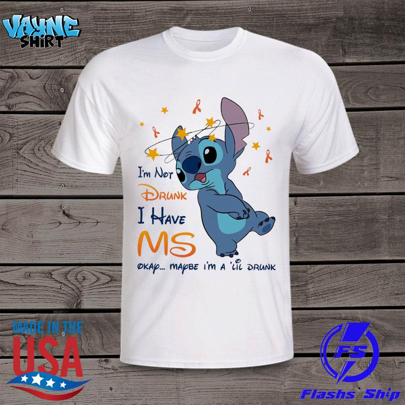 Stitch I'm not drunk I have Ms okay maybe I'm a lil drunk shirt