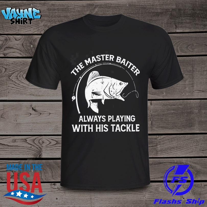 The master baiter always playing with his tackle shirt