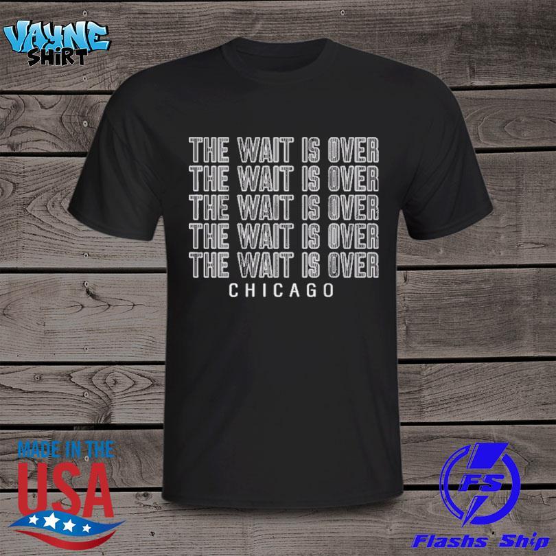 The Wait is Over Shirt Chicago Baseball Shirt